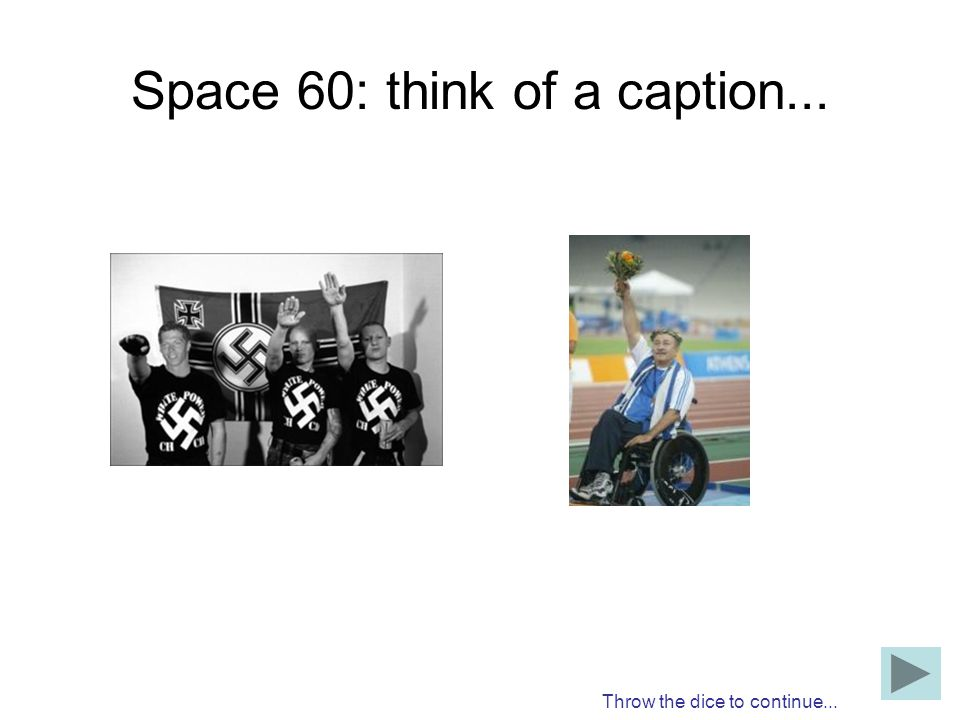 Space 60: think of a caption... Throw the dice to continue...