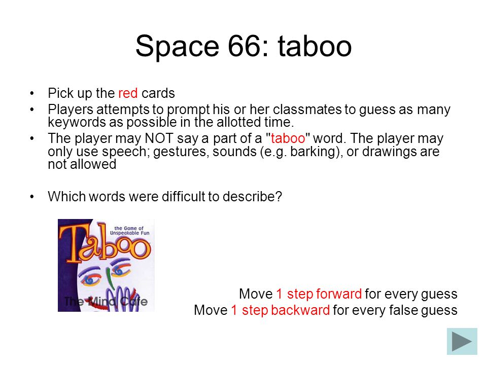 Space 66: taboo Pick up the red cards Players attempts to prompt his or her classmates to guess as many keywords as possible in the allotted time. The