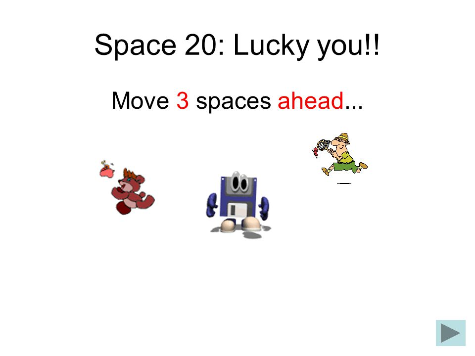 Space 20: Lucky you!! Move 3 spaces ahead...