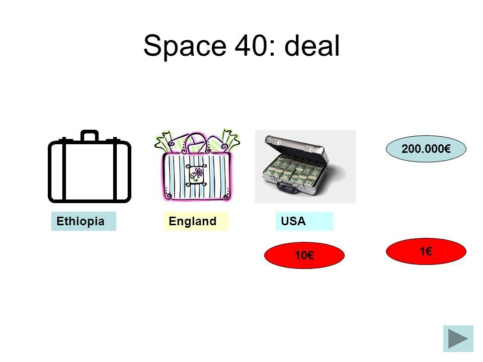 Space 40: deal 10 200.000 1 EnglandUSAEthiopia