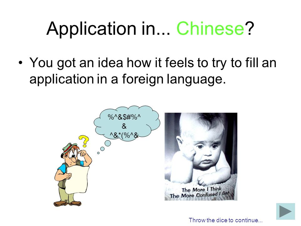 Application in... Chinese? You got an idea how it feels to try to fill an application in a foreign language. Throw the dice to continue... %^&$#%^ & ^