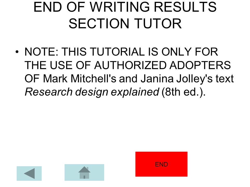 END OF WRITING RESULTS SECTION TUTOR NOTE: THIS TUTORIAL IS ONLY FOR THE USE OF AUTHORIZED ADOPTERS OF Mark Mitchell's and Janina Jolley's text Resear