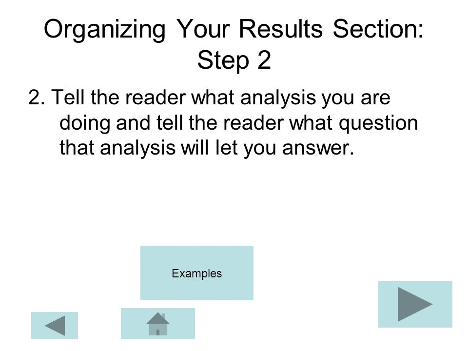 Organizing Your Results Section: Step 2 2. Tell the reader what analysis you are doing and tell the reader what question that analysis will let you an