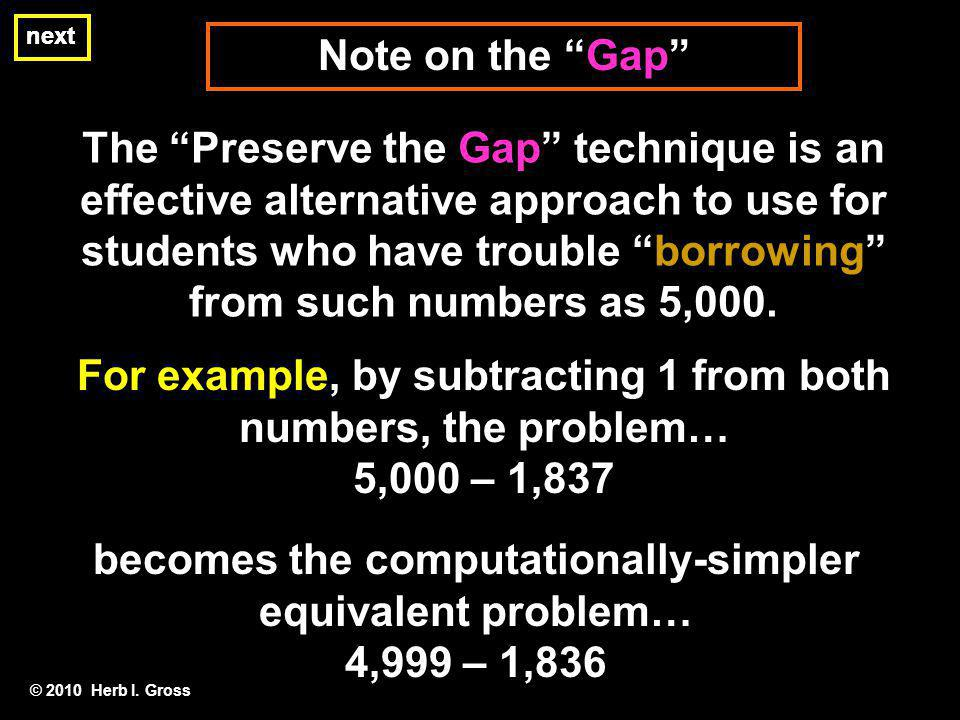 Note on the Gap next The Preserve the Gap technique is an effective alternative approach to use for students who have trouble borrowing from such numbers as 5,000.