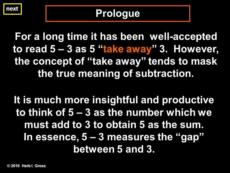 Prologue next For a long time it has been well-accepted to read 5 – 3 as 5 take away 3. However, the concept of take away tends to mask the true meani