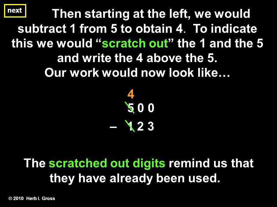 next Then starting at the left, we would subtract 1 from 5 to obtain 4. To indicate this we would scratch out the 1 and the 5 and write the 4 above th