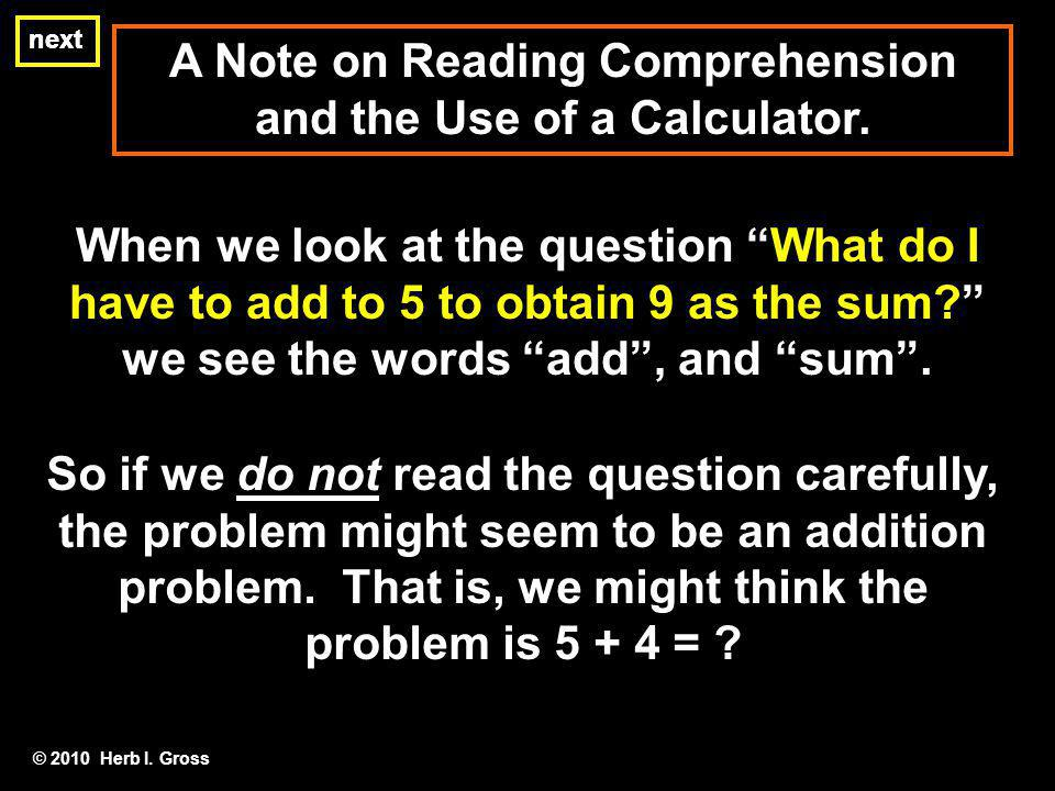 A Note on Reading Comprehension and the Use of a Calculator. next When we look at the question What do I have to add to 5 to obtain 9 as the sum? we s