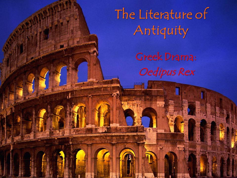 The Literature of Antiquity Greek Drama: Oedipus Rex