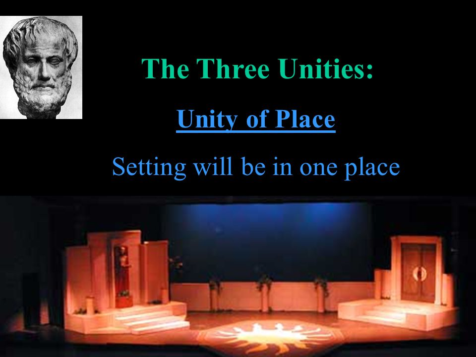 The Three Unities: Unity of Place Setting will be in one place