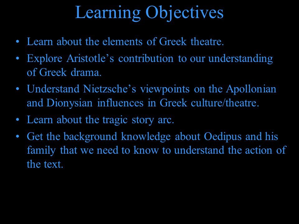 Learning Objectives Learn about the elements of Greek theatre. Explore Aristotles contribution to our understanding of Greek drama. Understand Nietzsc