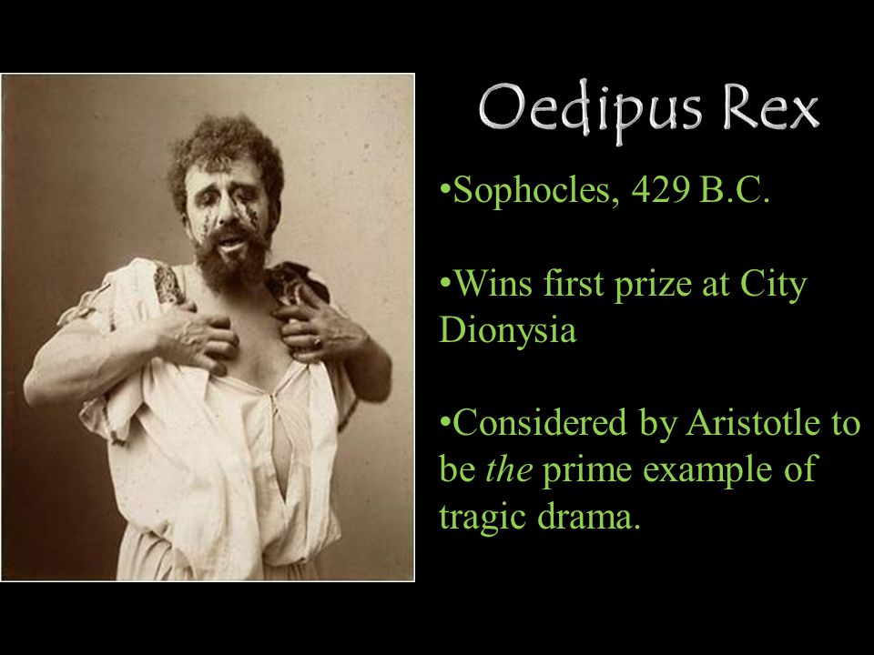 Sophocles, 429 B.C. Wins first prize at City Dionysia Considered by Aristotle to be the prime example of tragic drama.