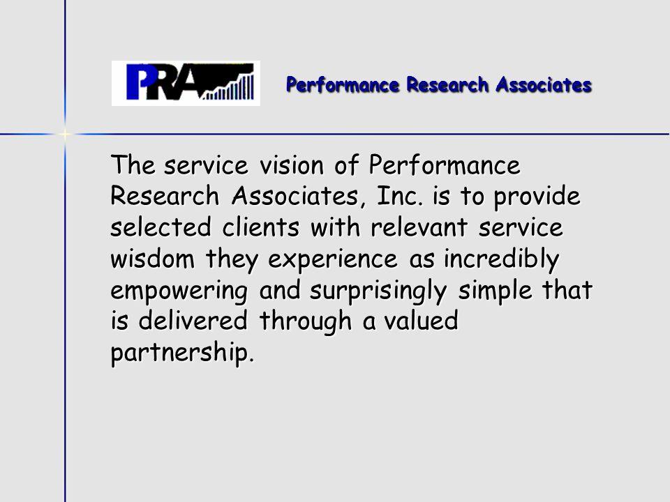 Performance Research Associates Performance Research Associates The service vision of Performance Research Associates, Inc.