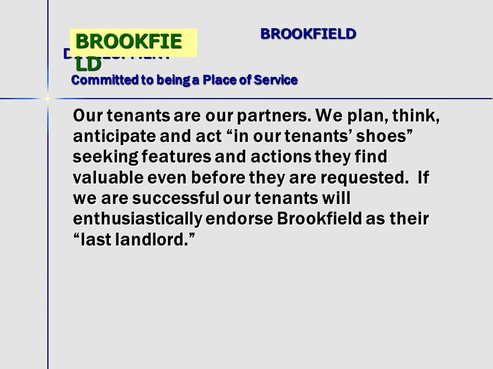 BROOKFIELD DEVELOPMENT Committed to being a Place of Service BROOKFIELD DEVELOPMENT Committed to being a Place of Service Our tenants are our partners.