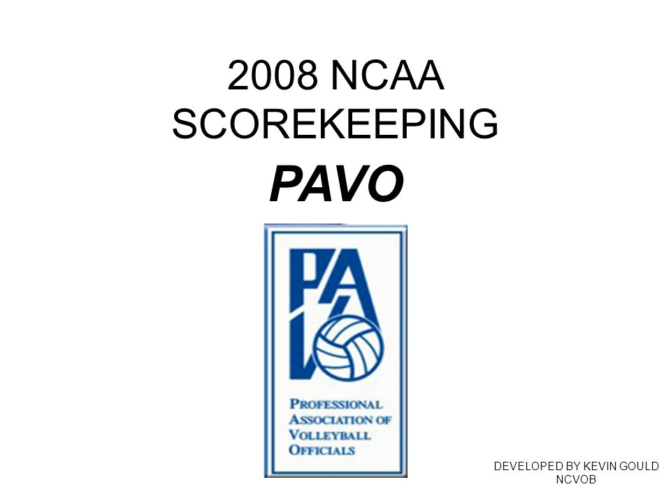 2008 NCAA SCOREKEEPING DEVELOPED BY KEVIN GOULD NCVOB PAVO