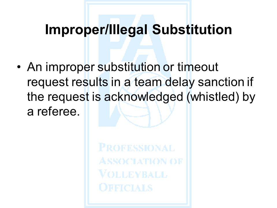 An improper substitution or timeout request results in a team delay sanction if the request is acknowledged (whistled) by a referee.