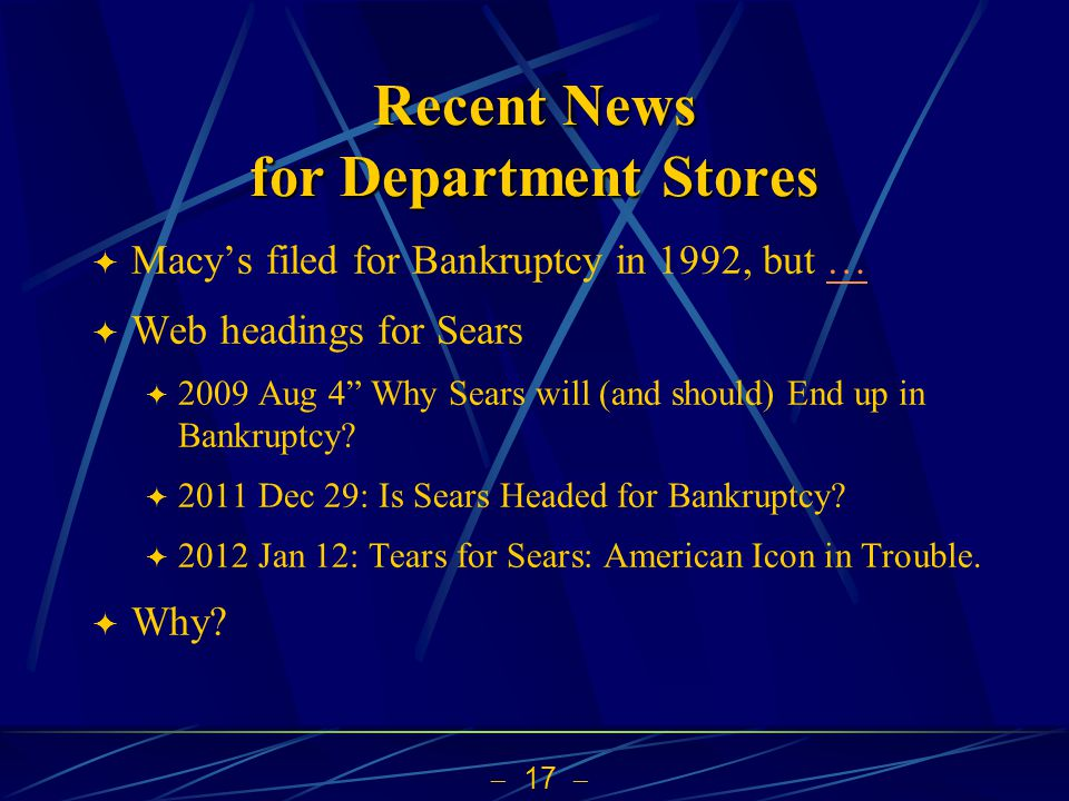 17 Recent News for Department Stores Macys filed for Bankruptcy in 1992, but …… Web headings for Sears 2009 Aug 4 Why Sears will (and should) End up i