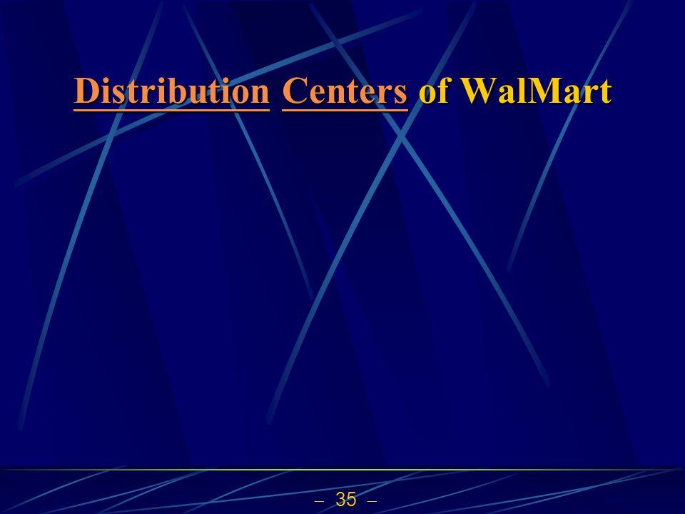 35 DistributionDistribution Centers of WalMart Centers DistributionCenters