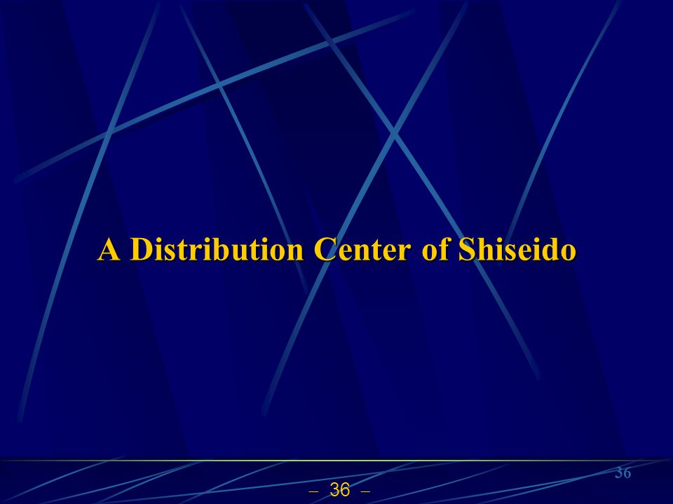 36 A Distribution Center of Shiseido