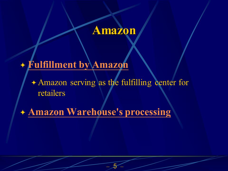 5 Amazon Fulfillment by Amazon Amazon serving as the fulfilling center for retailers Amazon Warehouse's processing
