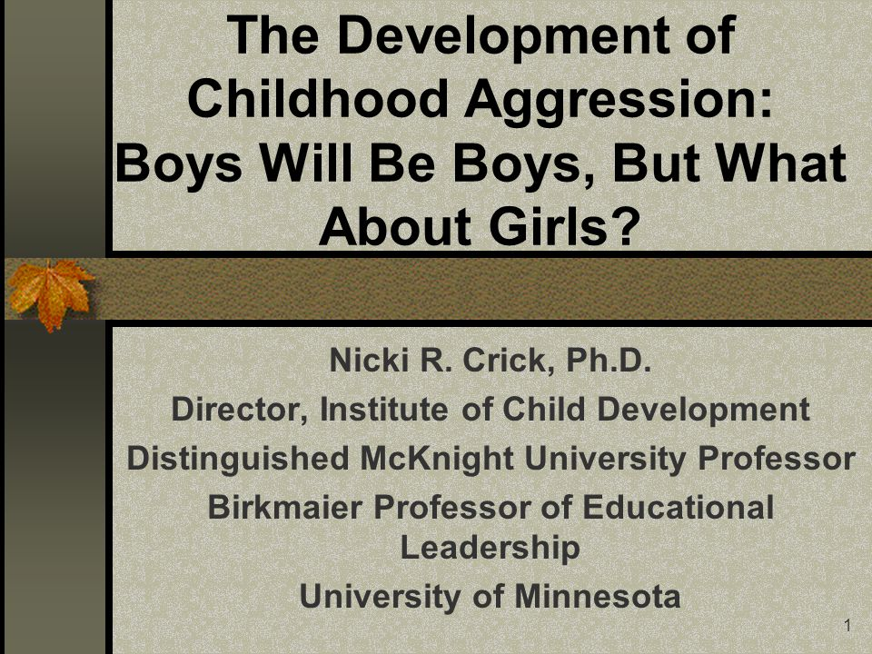 1 The Development of Childhood Aggression: Boys Will Be Boys, But What About Girls.