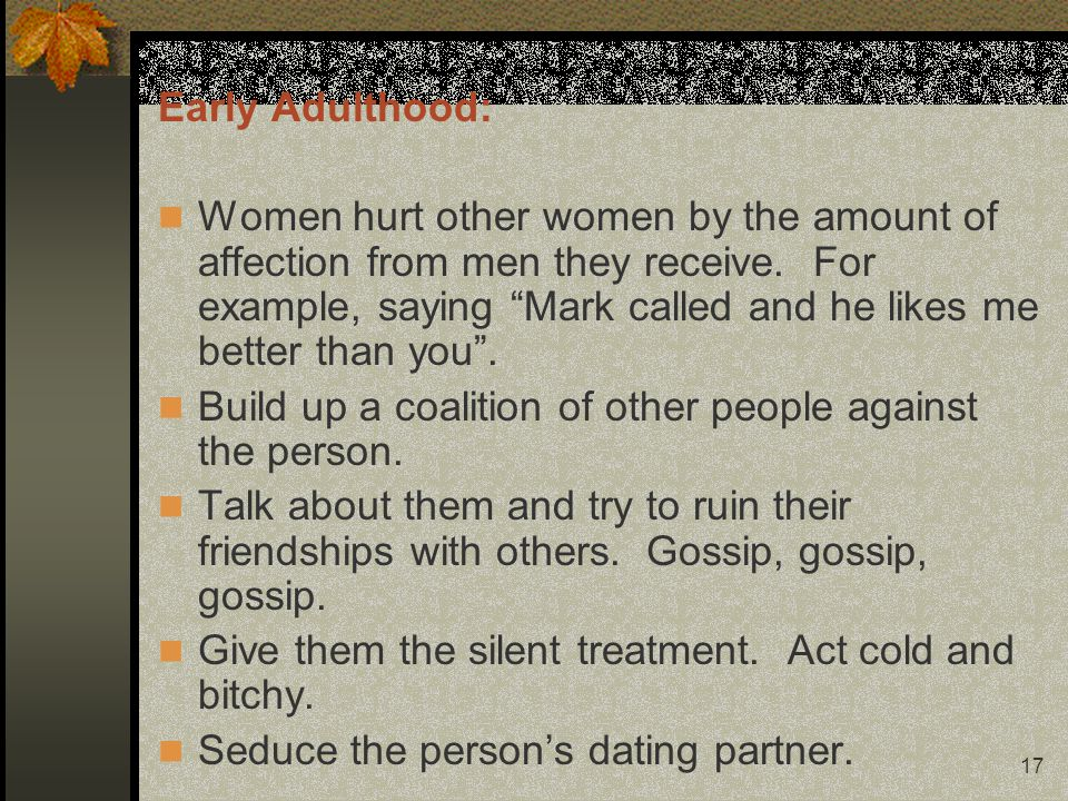 17 Early Adulthood: Women hurt other women by the amount of affection from men they receive.