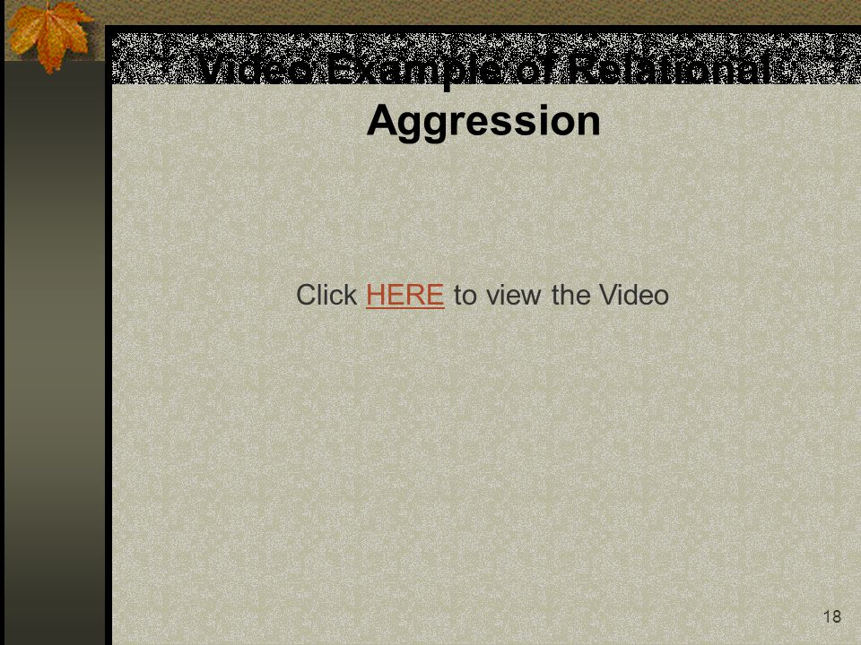 18 Video Example of Relational Aggression Click HERE to view the VideoHERE