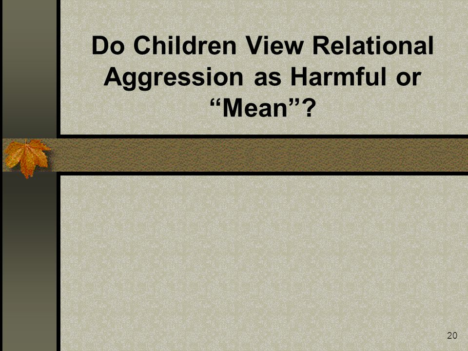 20 Do Children View Relational Aggression as Harmful or Mean