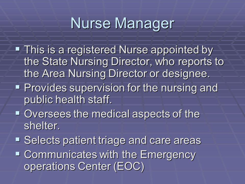 Nurse Manager This is a registered Nurse appointed by the State Nursing Director, who reports to the Area Nursing Director or designee.