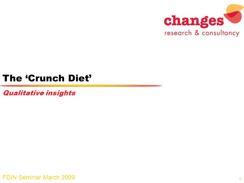 The Crunch Diet Qualitative insights 1 FDIN Seminar March 2009