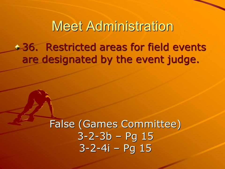 Meet Administration 36.Restricted areas for field events are designated by the event judge.