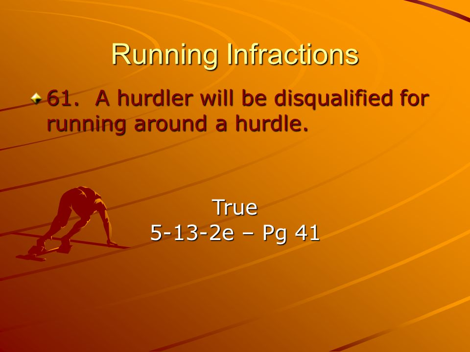 Running Infractions 61.A hurdler will be disqualified for running around a hurdle.