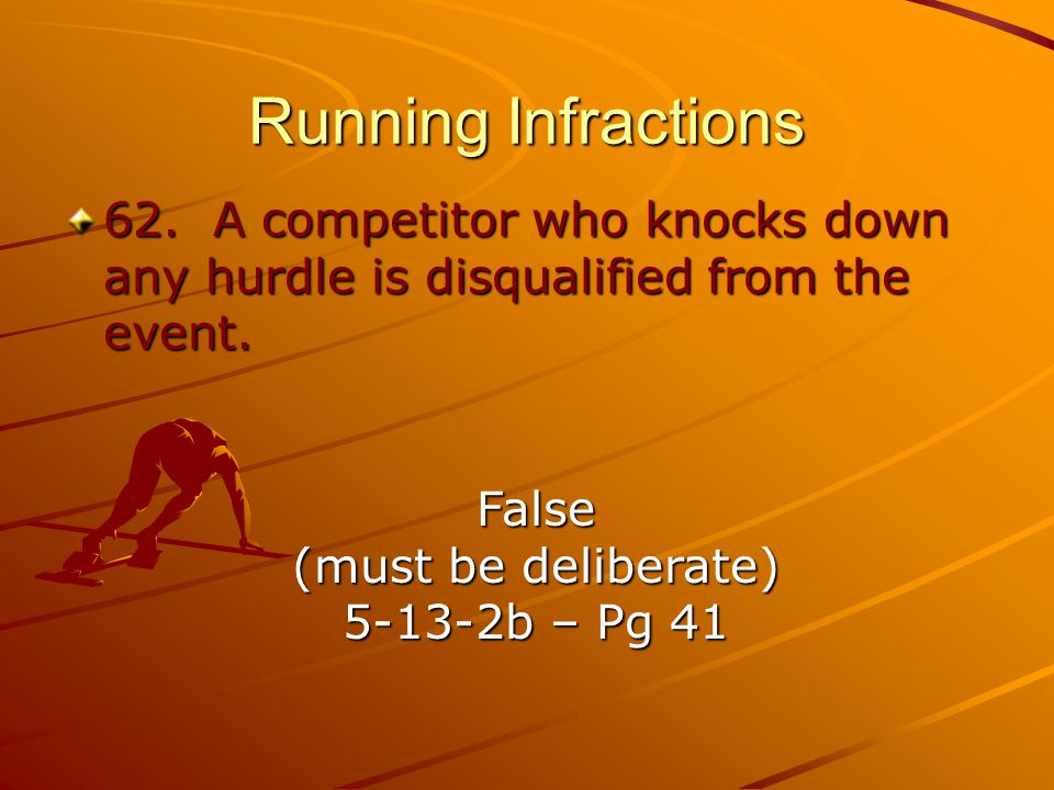 Running Infractions 62.A competitor who knocks down any hurdle is disqualified from the event.