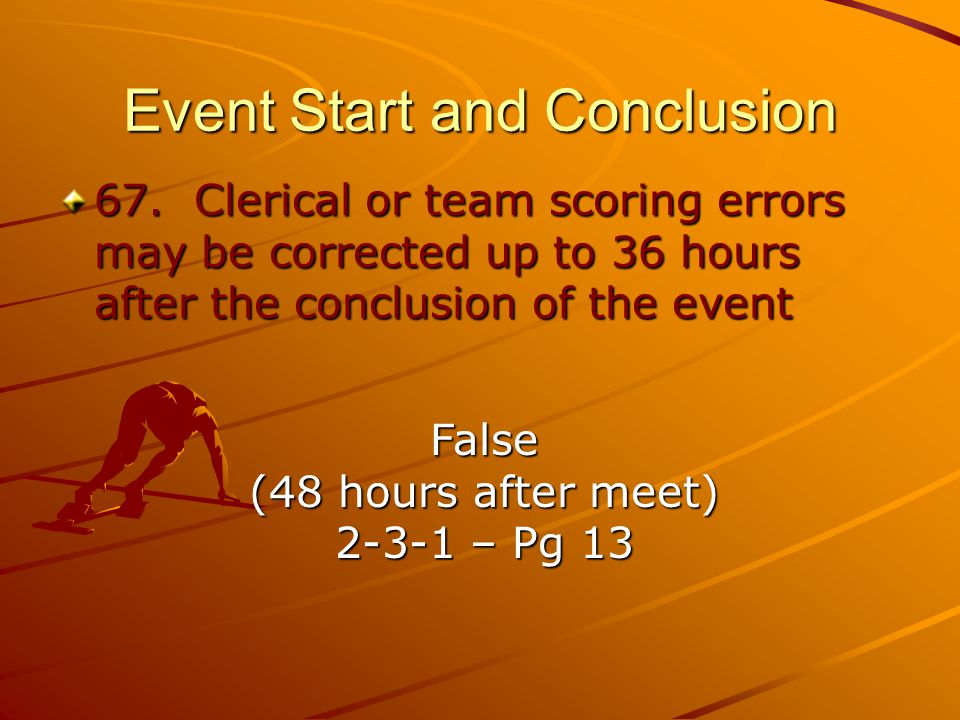 Event Start and Conclusion 67.