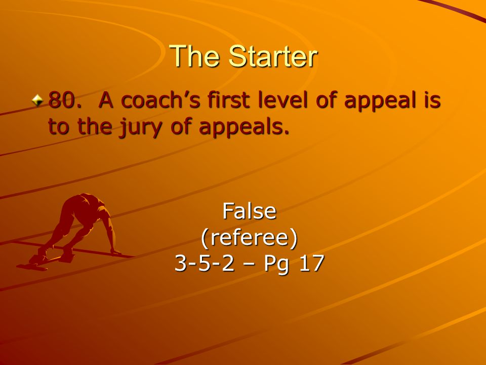 The Starter 80.A coachs first level of appeal is to the jury of appeals.