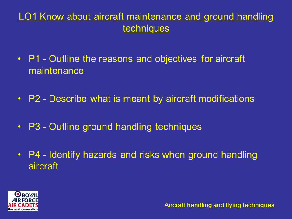 Aircraft handling and flying techniques LO1 Know about aircraft maintenance and ground handling techniques P1 - Outline the reasons and objectives for