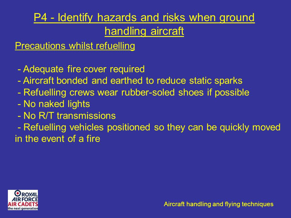 Aircraft handling and flying techniques P4 - Identify hazards and risks when ground handling aircraft Precautions whilst refuelling - Adequate fire co