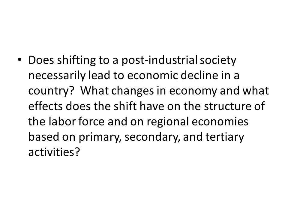 Does shifting to a post-industrial society necessarily lead to economic decline in a country? What changes in economy and what effects does the shift