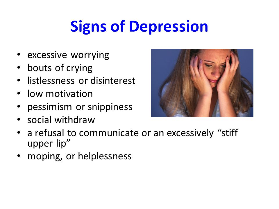 Signs of Depression excessive worrying bouts of crying listlessness or disinterest low motivation pessimism or snippiness social withdraw a refusal to