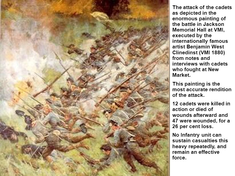 The attack of the cadets as depicted in the enormous painting of the battle in Jackson Memorial Hall at VMI, executed by the internationally famous artist Benjamin West Clinedinst (VMI 1880) from notes and interviews with cadets who fought at New Market.