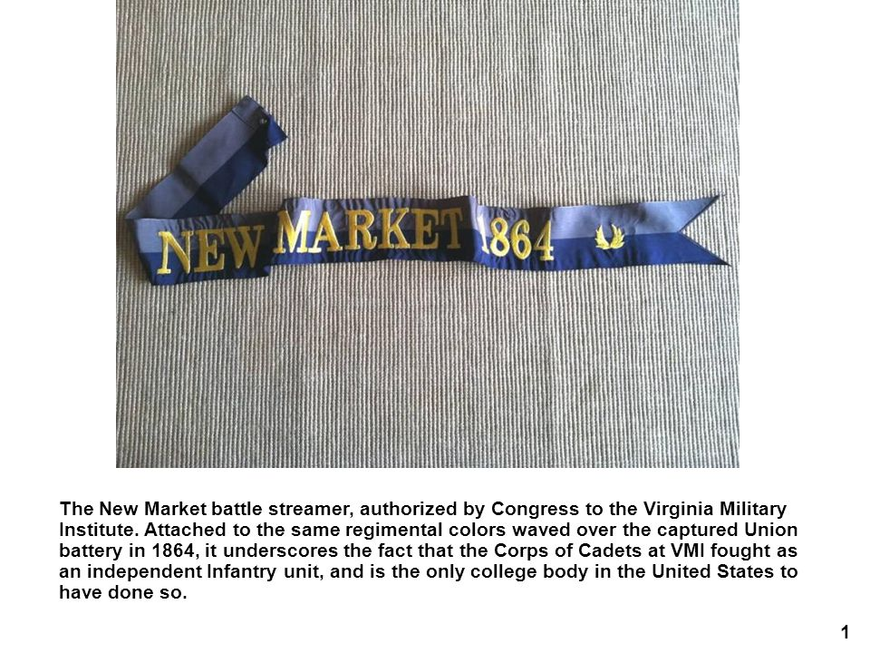 1 The New Market battle streamer, authorized by Congress to the Virginia Military Institute.