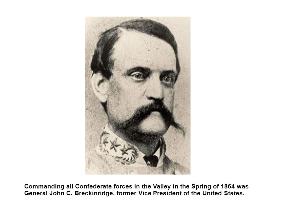 Commanding all Confederate forces in the Valley in the Spring of 1864 was General John C.