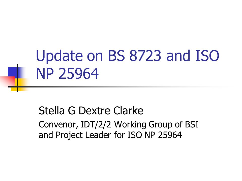 Update on BS 8723 and ISO NP 25964 Stella G Dextre Clarke Convenor, IDT/2/2 Working Group of BSI and Project Leader for ISO NP 25964