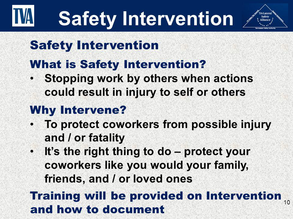 Safety Intervention What is Safety Intervention? Stopping work by others when actions could result in injury to self or others Why Intervene? To prote