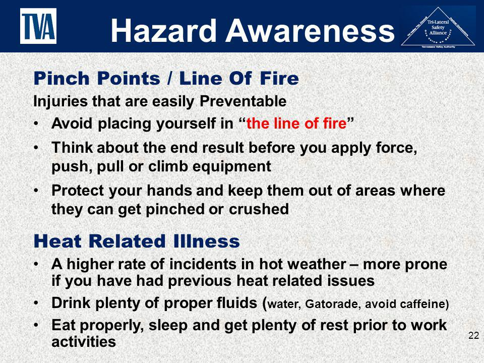 Pinch Points / Line Of Fire Injuries that are easily Preventable Avoid placing yourself in the line of fire Think about the end result before you appl