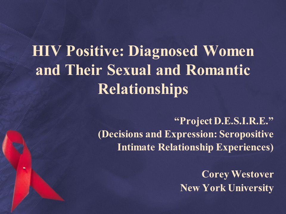 HIV Positive: Diagnosed Women and Their Sexual and Romantic Relationships Project D.E.S.I.R.E.