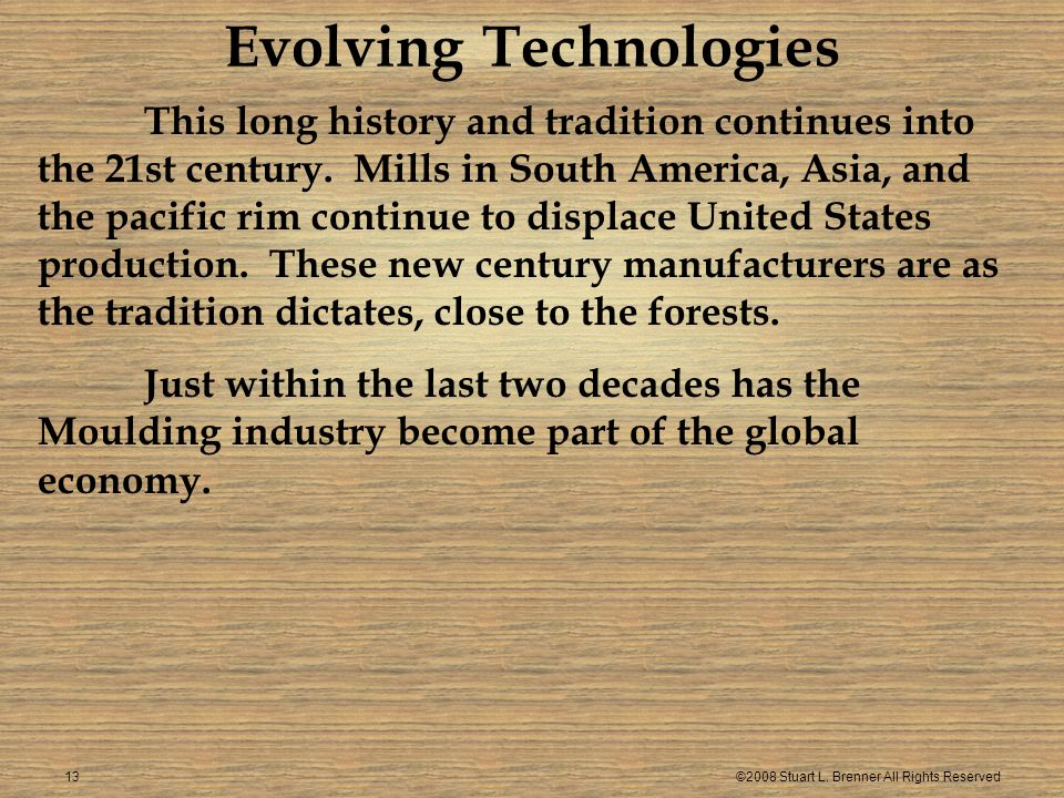 ©2008 Stuart L. Brenner All Rights Reserved13 Evolving Technologies This long history and tradition continues into the 21st century. Mills in South Am