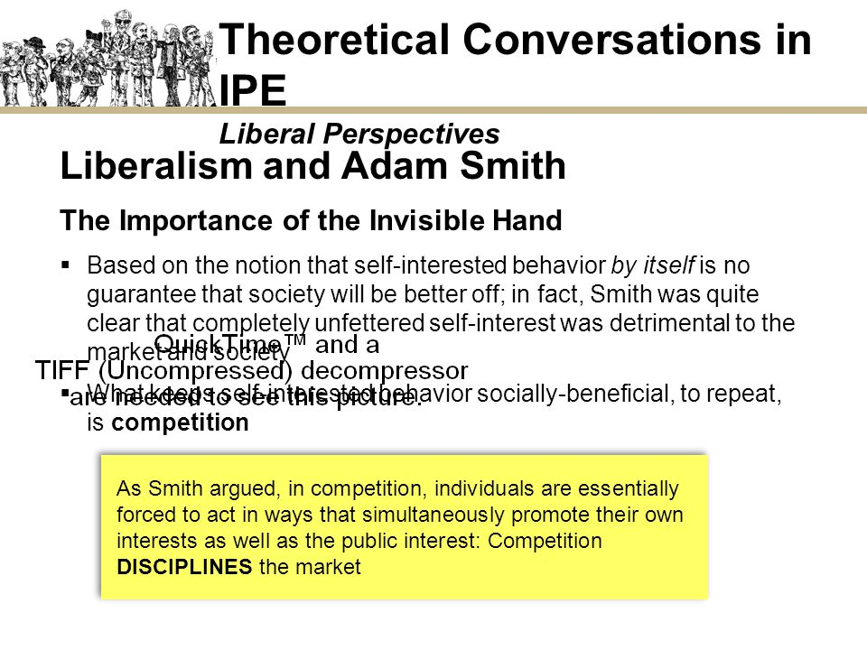 Theoretical Conversations in IPE Liberal Perspectives Liberalism and Adam Smith The Importance of the Invisible Hand Based on the notion that self-int