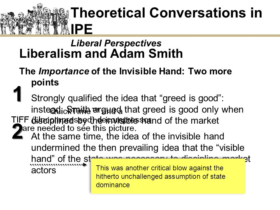 Theoretical Conversations in IPE Liberal Perspectives Liberalism and Adam Smith The Importance of the Invisible Hand: Two more points Strongly qualifi