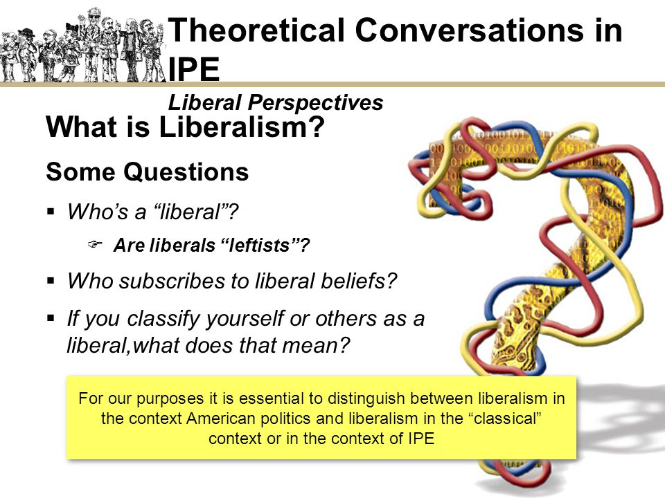 What is Liberalism? Some Questions Whos a liberal? Are liberals leftists? Who subscribes to liberal beliefs? If you classify yourself or others as a l
