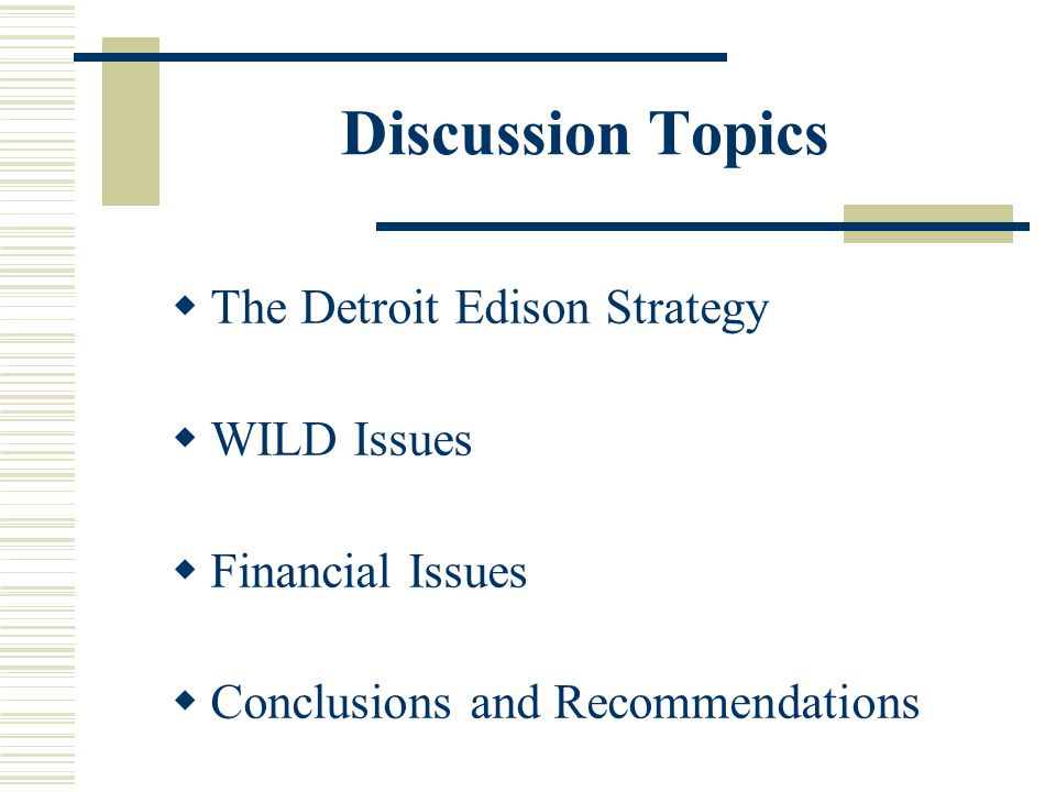 Discussion Topics The Detroit Edison Strategy WILD Issues Financial Issues Conclusions and Recommendations